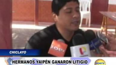 Chiclayo: Hermanos Yaipén ganan litigio