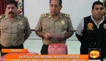 24 policías en la región La Libertad serán investigados