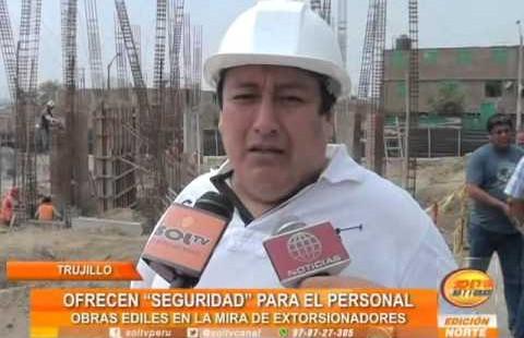 """Trujillo: presuntos extorsionadores ofrecen """"seguridad"""" para obras civiles en El Porvenir"""